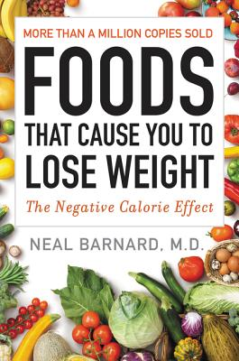 Foods That Cause You to Lose Weight: The Negative Calorie Effect - Barnard, Neal, Dr.