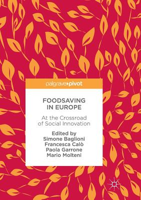 Foodsaving in Europe: At the Crossroad of Social Innovation - Baglioni, Simone (Editor), and Calo, Francesca (Editor), and Garrone, Paola (Editor)