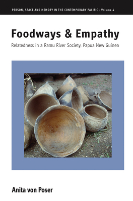 Foodways and Empathy: Relatedness in a Ramu River Society, Papua New Guinea - Poser, Anita von