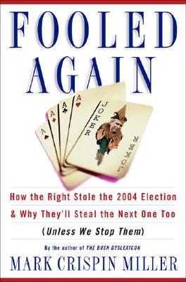 Fooled Again: The Real Case for Electoral Reform - Miller, Mark Crispin, Professor