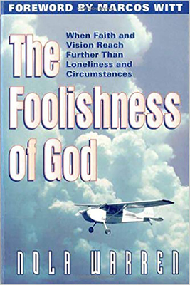 Foolishness of God: When Faith & Vision Reach Further Than Loneliness & Circumstances - Warren, Nola