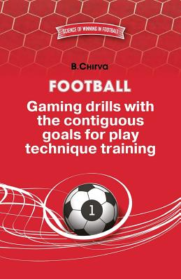Football. Gaming Drills with the Contiguous Goals for Play Technique Training. - Chirva, Boris