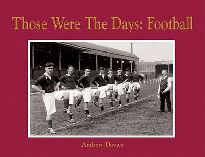 Football: Those Were the Days - Featherstone-Dawes, William, Captain