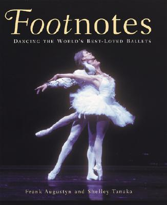 Footnotes: Dancing the World's Best-Loved Ballets - Augustyn, Frank, and Tanaka, Shelley