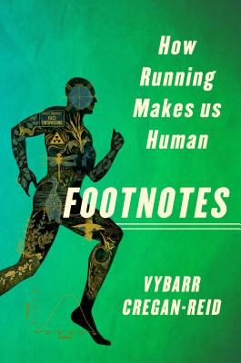 Footnotes: How Running Makes Us Human - Cregan-Reid, Vybarr