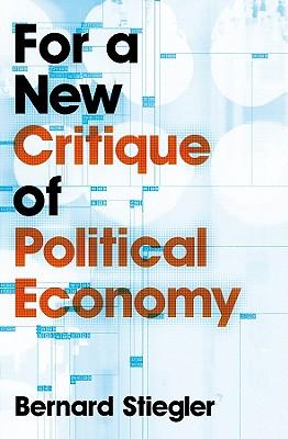 For a New Critique of Political Economy - Stiegler, Bernard