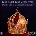 For Emperor and Pope: Music for a Renaissance Court - The Song Company; Tommie Andersson (lute); Roland Peelman (conductor)