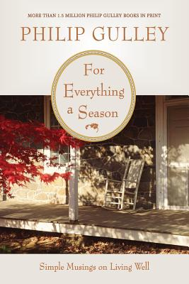 For Everything a Season: Simple Musings on Living Well - Gulley, Philip