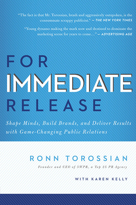 For Immediate Release: Shape Minds, Build Brands, and Deliver Results with Game-Changing Public Relations - Torossian, Ronn