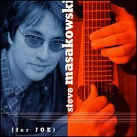 For Joe - Steve Masakowski