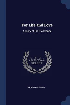 For Life and Love: A Story of the Rio Grande - Savage, Richard