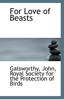 For Love of Beasts - John, Galsworthy