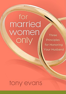For Married Women Only: Three Principles for Honoring Your Husband - Evans, Tony