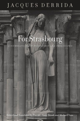 For Strasbourg: Conversations of Friendship and Philosophy - Derrida, Jacques, and Brault, Pascale-Anne (Translated by), and Naas, Michael (Translated by)