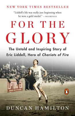 For the Glory: The Untold and Inspiring Story of Eric Liddell, Hero of Chariots of Fire - Hamilton, Duncan