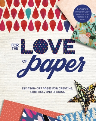 For the Love of Paper: 320 Tear-off Pages for Creating, Crafting, and Sharing - Lark Crafts
