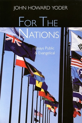 For the Nations: Essays Public and Evangelical - Yoder, John Howard, and Howard, John Howard