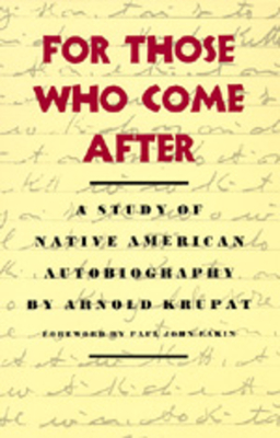 For Those Who Come After: A Study of Native American Autobiography - Krupat, Arnold, and Ferguson, Frances, Professor (Foreword by)