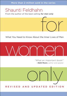 For Women Only (Revised and Updated Edition): What you Need to Know About the Inner Lives of Men - Feldhahn, Shaunti