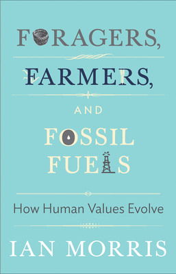 Foragers, Farmers, and Fossil Fuels: How Human Values Evolve - Morris, Ian, and Macedo, Stephen (Editor), and Seaford, Richard (Commentaries by)