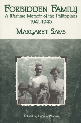 Forbidden Family: Wartime Memoir of the Philippines, 1941-1945 - Sams, Margaret, and Bloom, Lynn Z (Contributions by)