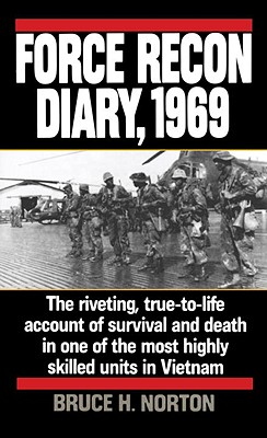 Force Recon Diary, 1969: The Riveting, True-To-Life Account of Survival and Death in One of the Most Highly Skilled Units in Vietnam - Norton, Bruce H, Major