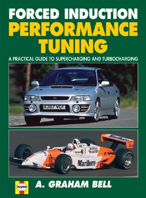 Forced Induction Performance Tuning: A Practical Guide to Supercharging and Turbocharging - Bell, A Graham
