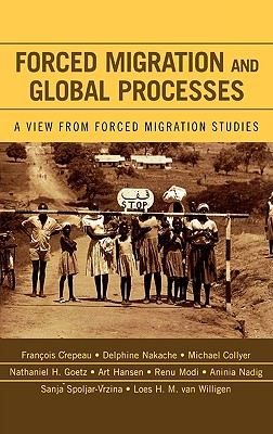 Forced Migration and Global Processes: A View from Forced Migration Studies - Crepeau, Francois (Contributions by), and Nakache, Delphine (Editor), and Collyer, Michael (Editor)