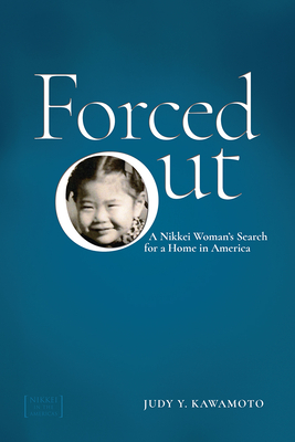 Forced Out: A Nikkei Woman's Search for a Home in America - Kawamoto, Judy Y