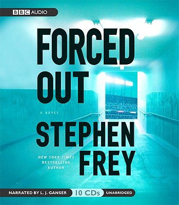 Forced Out - Frey, Stephen, and Ganser, L J (Read by)