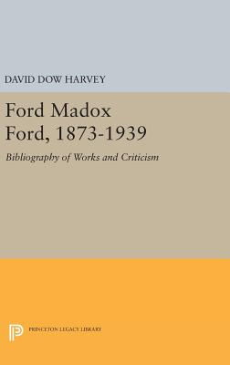 Ford Madox Ford, 1873-1939: Bibliography of Works and Criticism - Harvey, David Dow