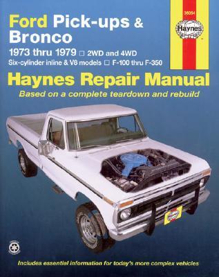 Ford Pickups, F-100, F-150, F-250, F-350 & Bronco 1973 Thru 1979 Haynes Repair Manual: 2wd and 4wd, Six-Cylinder Inline and V8 Models, F-100 Thru F-350 - Haynes, John