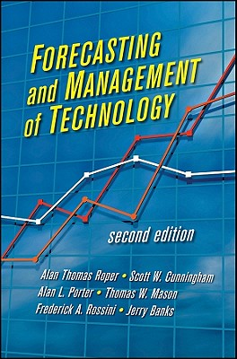 Forecasting and Management of Technology - Porter, Alan L., and Cunningham, Scott W., and Banks, Jerry
