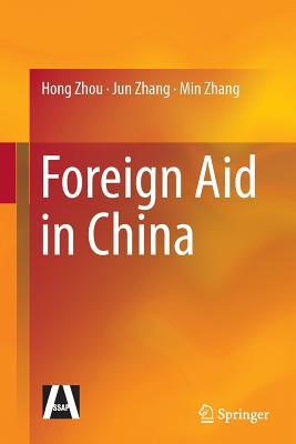 Foreign Aid in China - Zhou, Hong, and Zhang, Jun, Dr., and Zhang, Min