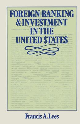 Foreign Banking and Investment in the United States: Issues and Alternatives - Lees, Francis A