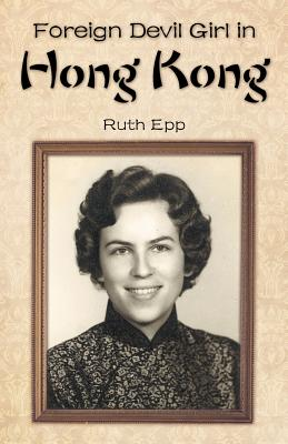 Foreign Devil Girl in Hong Kong - Epp, Ruth