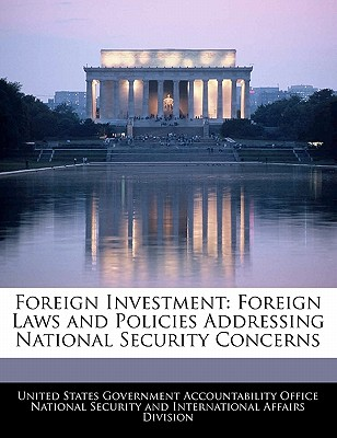 Foreign Investment: Foreign Laws and Policies Addressing National Security Concerns - United States Government Accountability (Creator)