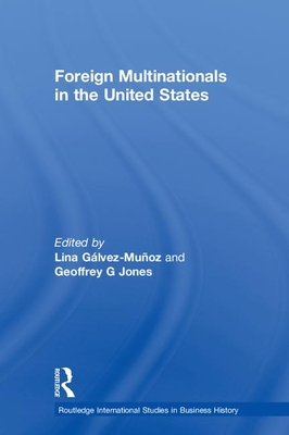 Foreign Multinationals in the United States - Galvez-Munoz, Lina (Editor)