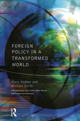 Foreign Policy in a Transformed World - Webber, Mark, Dr.