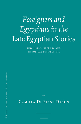 Foreigners and Egyptians in the Late Egyptian Stories: Linguistic, Literary and Historical Perspectives - Di Biase-Dyson, Camilla