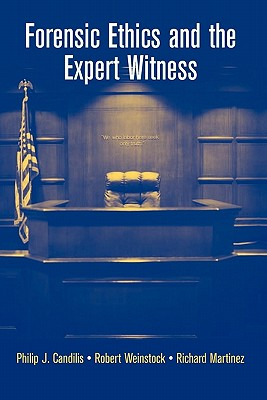 Forensic Ethics and the Expert Witness - Candilis, Philip J., and Szanton, Andrew (Editor), and Weinstock, Robert