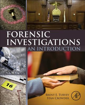 Forensic Investigations: An Introduction - Turvey, Brent E, and Crowder, Stan