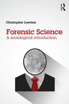 Forensic Science: A sociological introduction - Lawless, Christopher