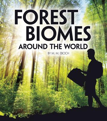 Forest Biomes Around the World - Eboch, M M