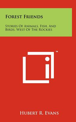 Forest Friends: Stories of Animals, Fish, and Birds, West of the Rockies - Evans, Hubert R