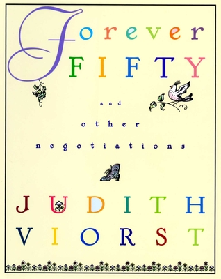 Forever Fifty: And Other Negotiations - Viorst, Judith