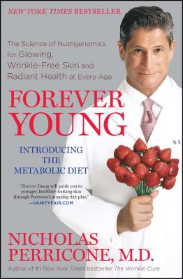 Forever Young: The Science of Nutrigenomics for Glowing, Wrinkle-Free Skin and Radiant Health at Every Age - Perricone, Nicholas, Dr.