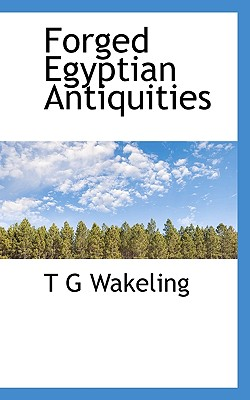 Forged Egyptian Antiquities - Wakeling, T G