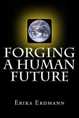Forging a Human Future - Stover, David (Introduction by), and Erdmann, Erika