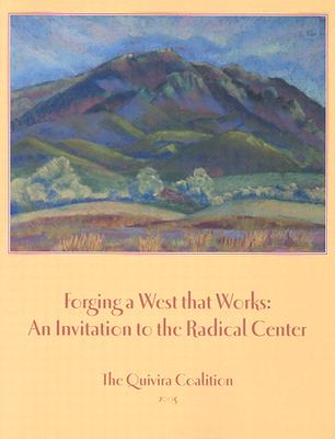 Forging a West That Works: An Invitation to the Radical Center - Quivira Coalition (Creator)
